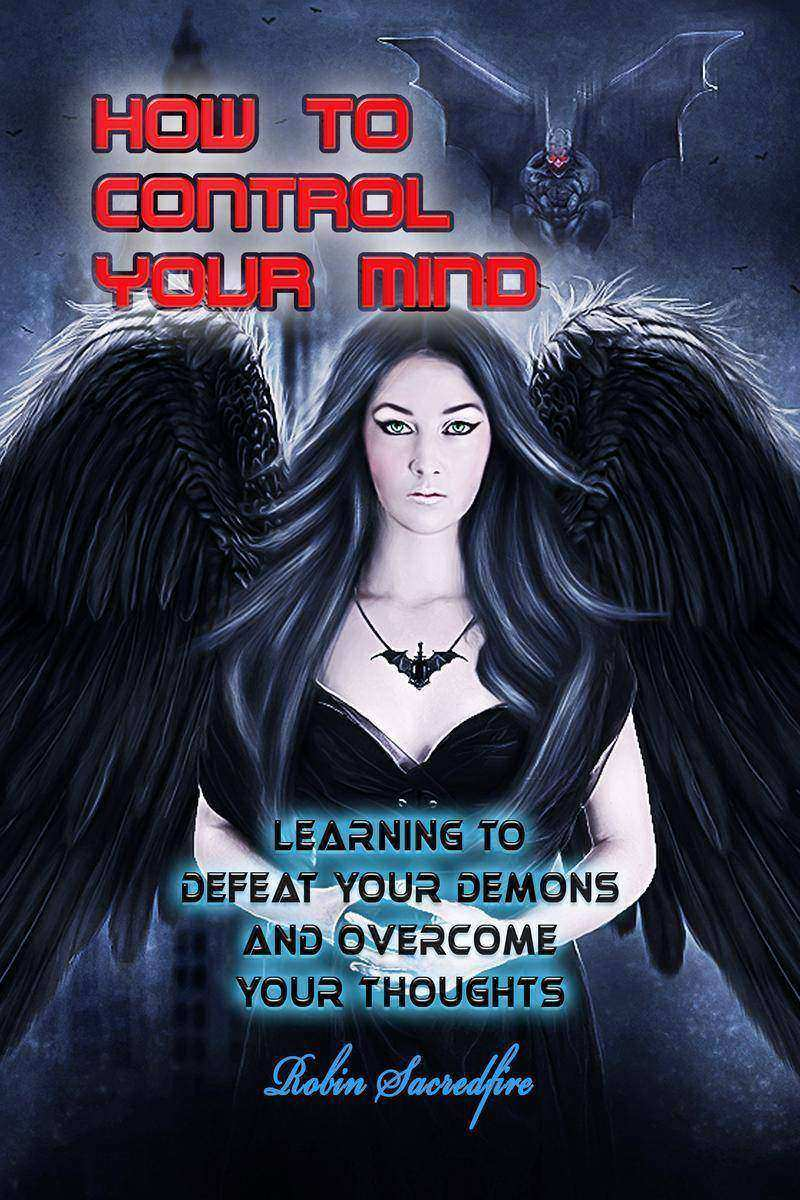 How to Control Your Mind: Learning to Defeat Your Demons and Overcome Your Thoug