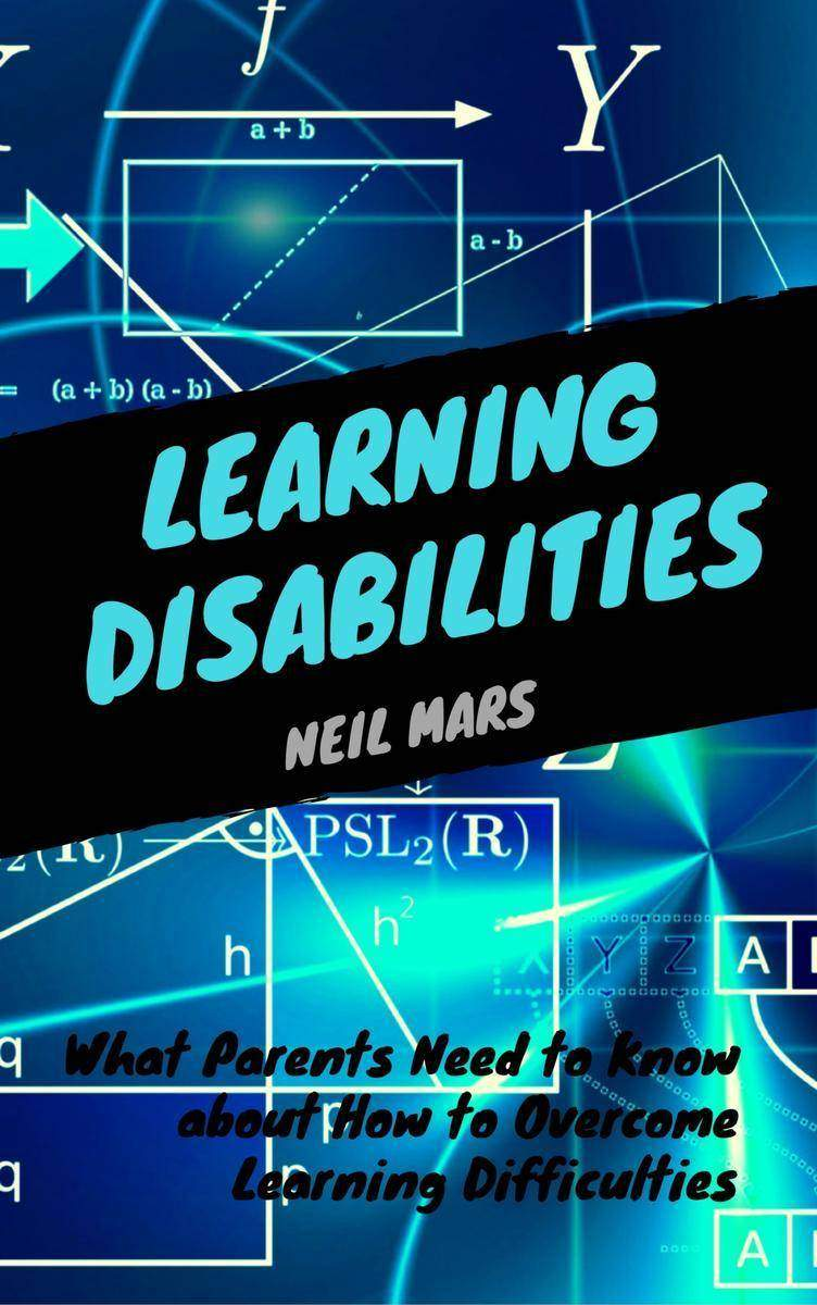 Learning Disabilities: What Parents Need to Know about How to Overcome Learning