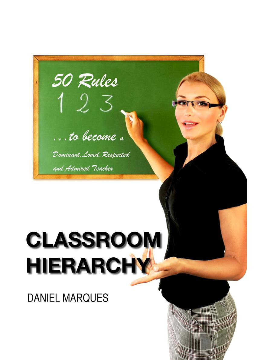 Classroom Hierarchy: 50 Rules to Become a Dominant, Loved, Respected and Admired