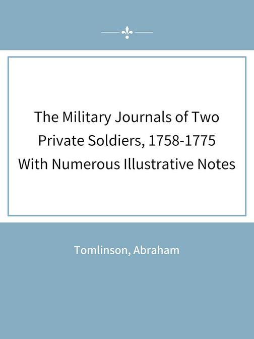 The Military Journals of Two Private Soldiers, 1758-1775 With Numerous Illustrat
