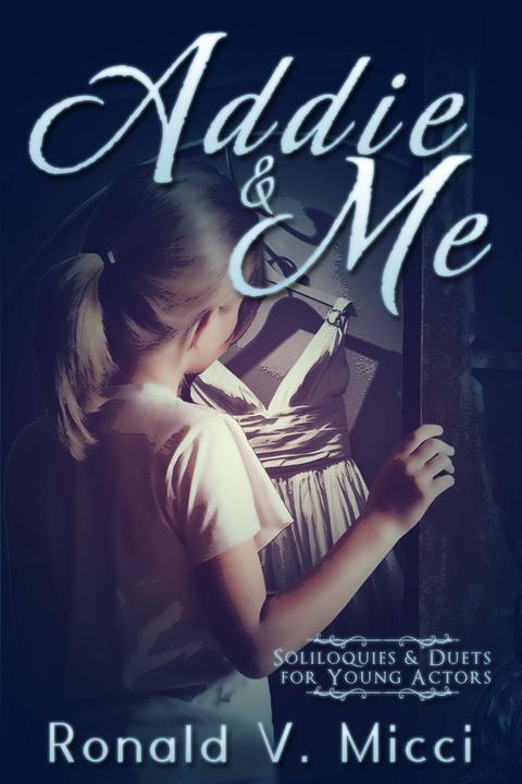 Addie & Me: Soliloquies and Duets for Young Actors