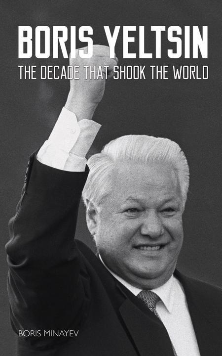 Boris Yeltsin:The Decade that Shook the World