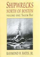 Shipwrecks North of Boston Volume One: Salem Bay