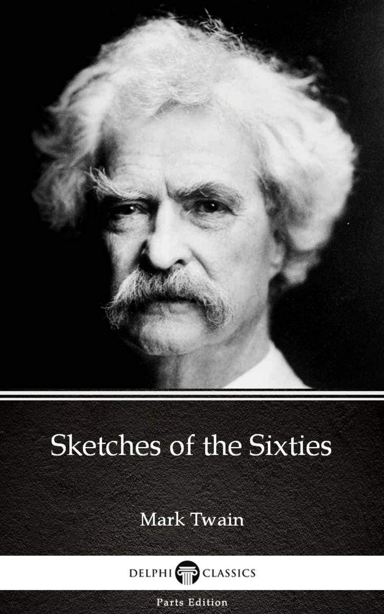 Sketches of the Sixties by Mark Twain (Illustrated)