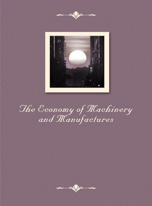 The Economy of Machinery and Manufactures