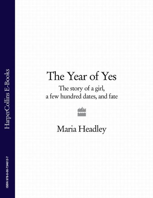 The Year of Yes: The Story of a Girl, a Few Hundred Dates, and Fate