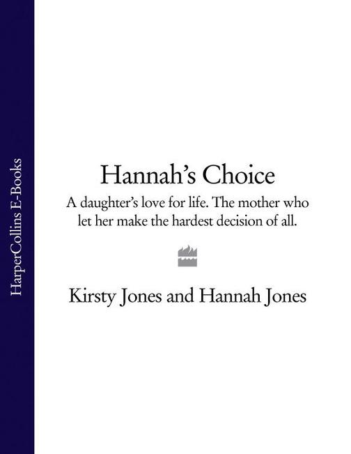 Hannah's Choice: A daughter's love for life. The mother who let her make the har