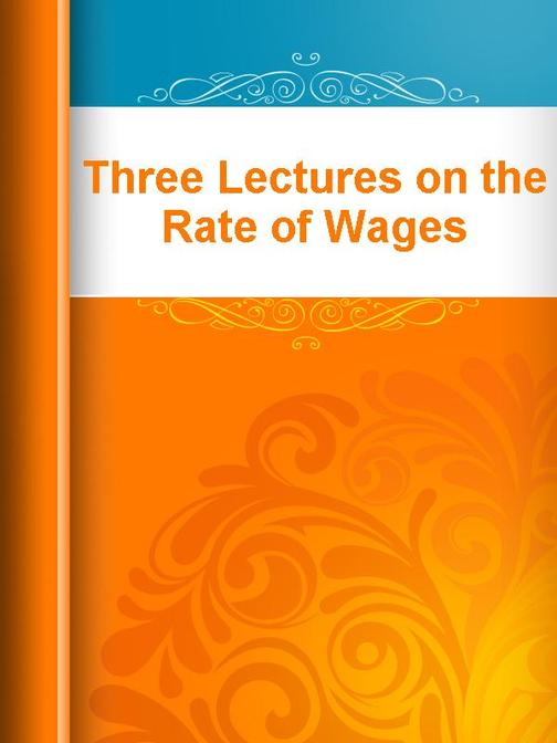 Three Lectures on the Rate of Wages