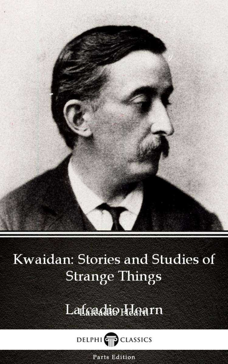 Kwaidan:Stories and Studies of Strange Things by Lafcadio Hearn (Illustrated)