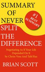 Summary of Never Split The Difference: Negotiating As If Your Life Depended On I