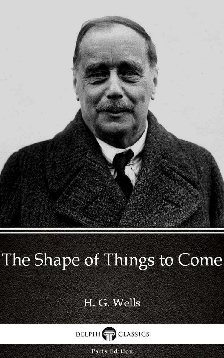 The Shape of Things to Come by H. G. Wells (Illustrated)