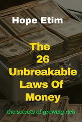 The 26 Unbreakable Laws Of Money: the secrets of growing rich