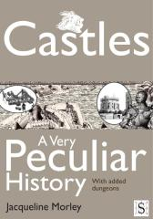 Castles, A Very Peculiar History