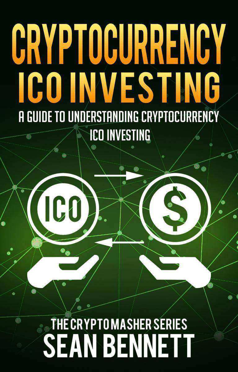 Cryptocurrency ICO Investing: A Guide to Understanding Cryptocurrency ICO Invest