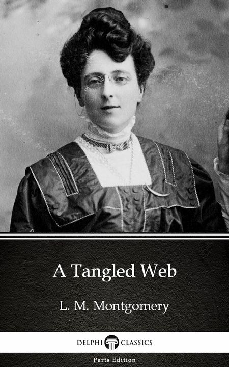A Tangled Web by L. M. Montgomery (Illustrated)