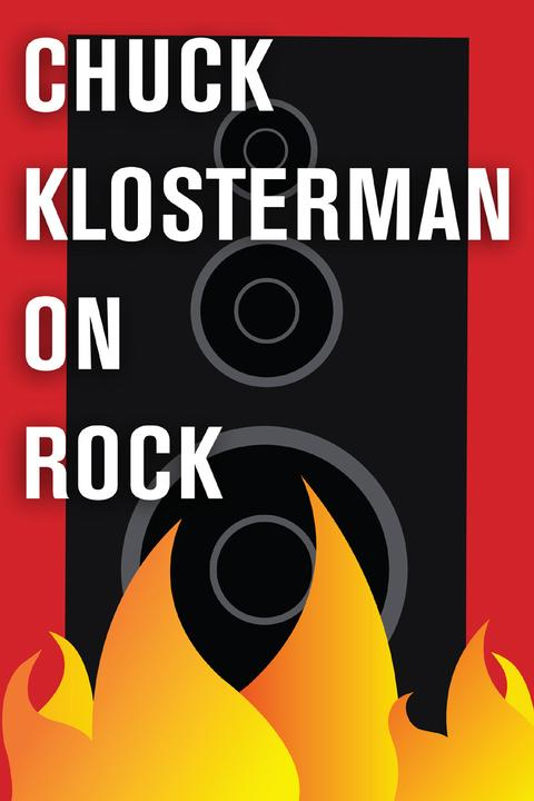 Chuck Klosterman on Rock:A Collection of Previously Published Essays