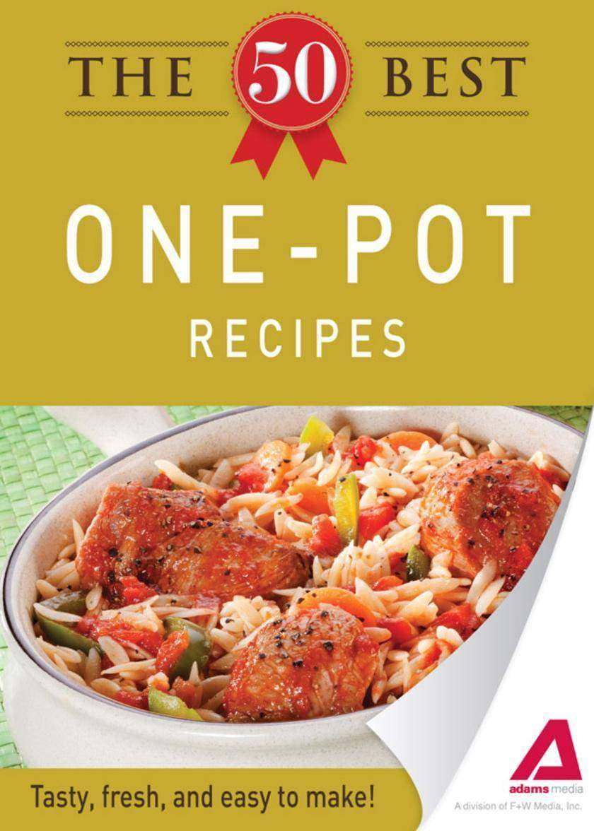 The 50 Best One-Pot Recipes:Tasty, fresh, and easy to make!