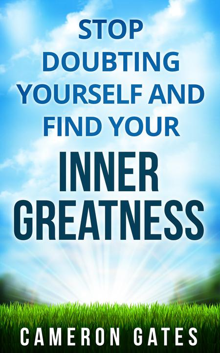 Stop Doubting Yourself and Find Your Inner Greatness