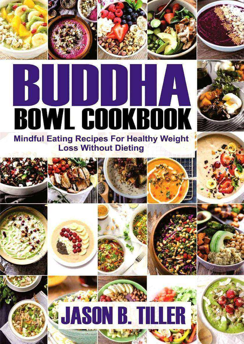 Buddha Bowl Cookbook: Mindful Eating Recipes For Healthy Weight Loss Without Die