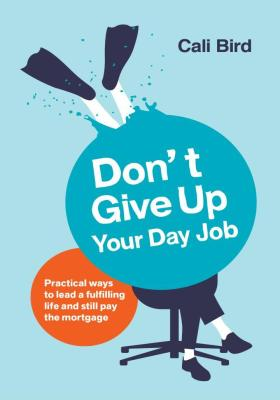 Don't Give Up Your Day Job