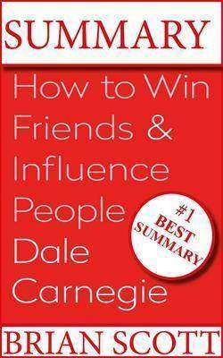 Summary : How To Win Friends And Influence People