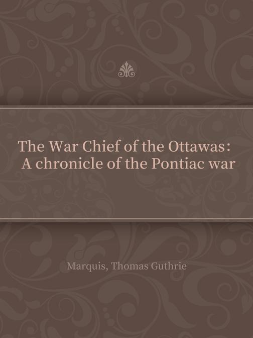 The War Chief of the Ottawas:A chronicle of the Pontiac war