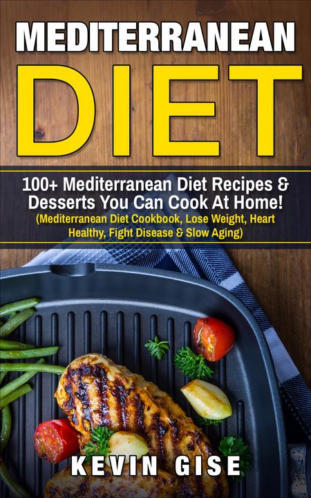 Mediterranean Diet: 100+ Mediterranean Diet Recipes & Desserts You Can Cook At H