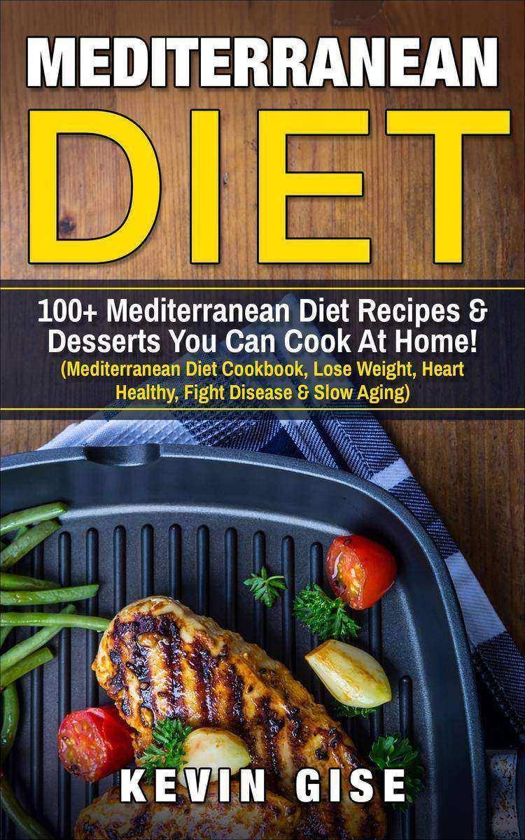 Mediterranean Diet: 100+ Mediterranean Diet Recipes & Desserts You Can Cook At H