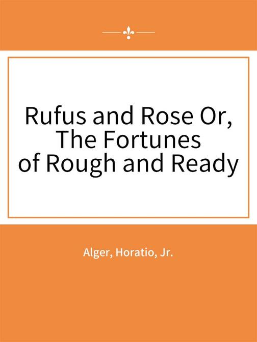 Rufus and Rose Or, The Fortunes of Rough and Ready