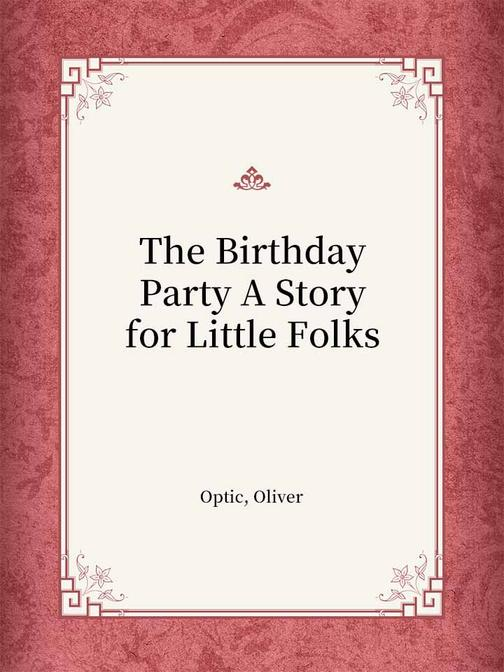 The Birthday Party A Story for Little Folks