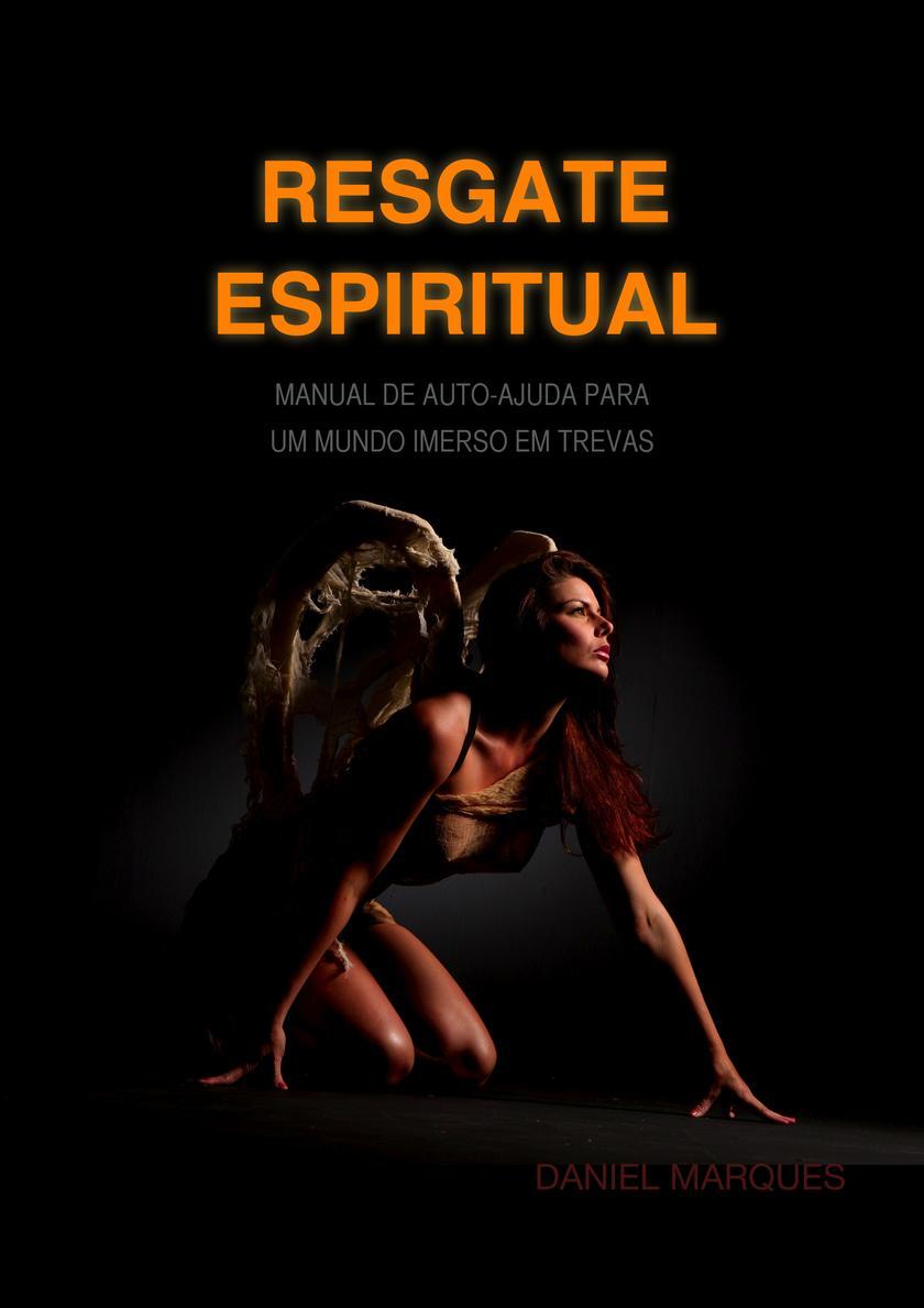Resgate Espiritual: Manual de auto-ajuda para um mundo imerso em trevas