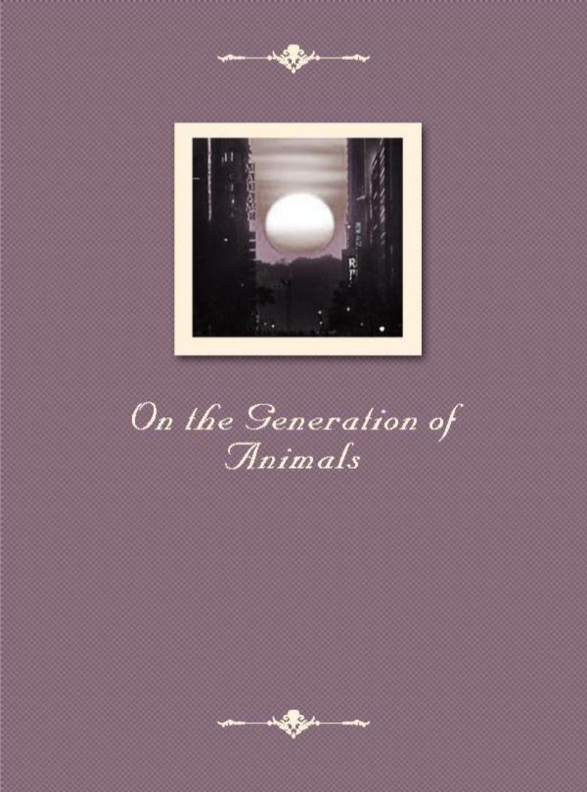 On the Generation of Animals