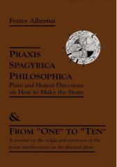 Praxis Spagyrica Philosophica Ot Plain and Honest Directions on How to Make the