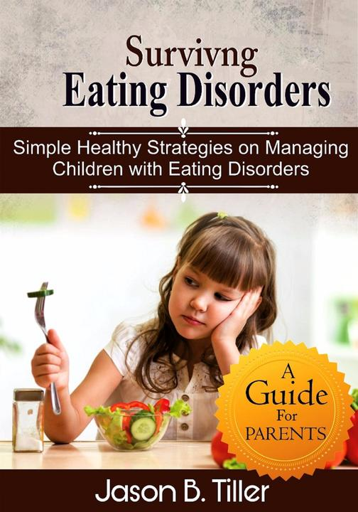 Surviving Eating Disorders: Simple Healthy Strategies on Managing Children with