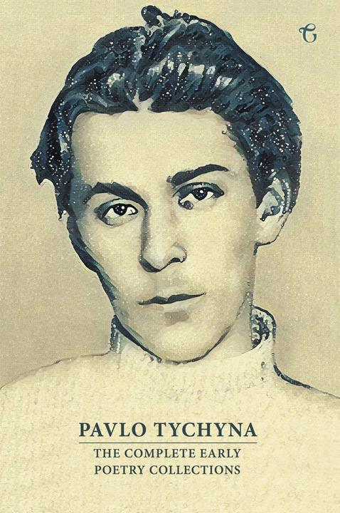 Pavlo Tychyna: The Complete Early Poetry Collections
