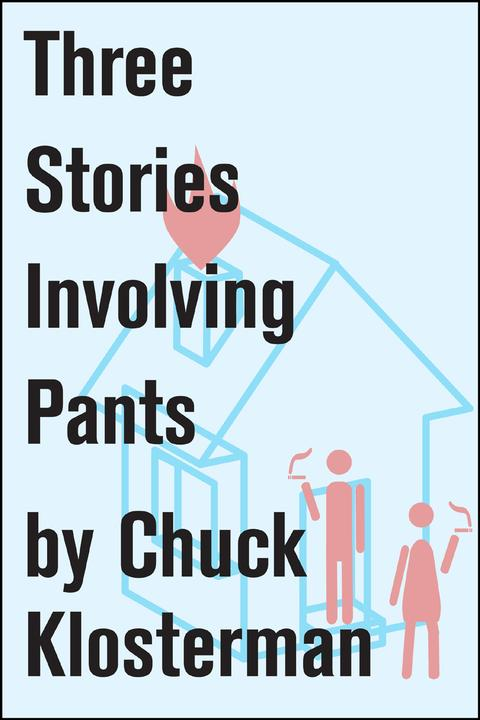 Three Stories Involving Pants:Essays from Chuck Klosterman IV