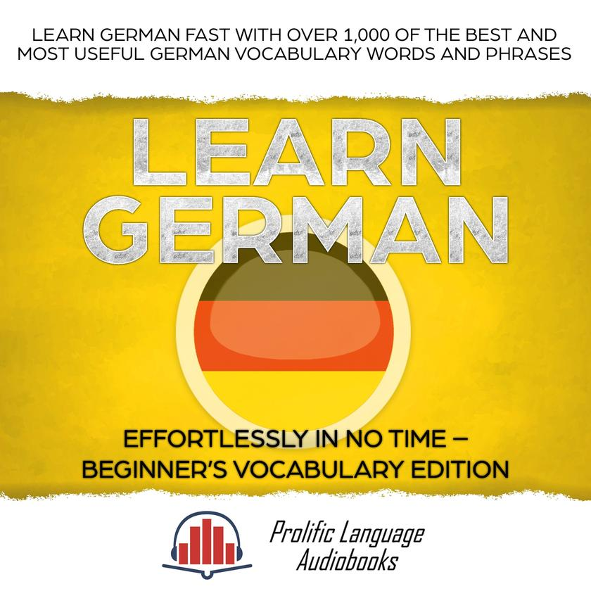 Learn German Effortlessly in No Time–Beginner's Vocabulary and German Phrases Ed
