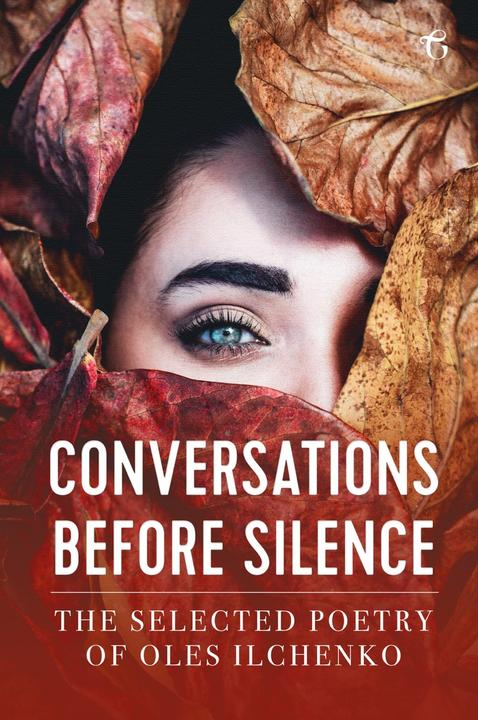 Conversations before Silence: The selected poetry of Oles Ilchenko