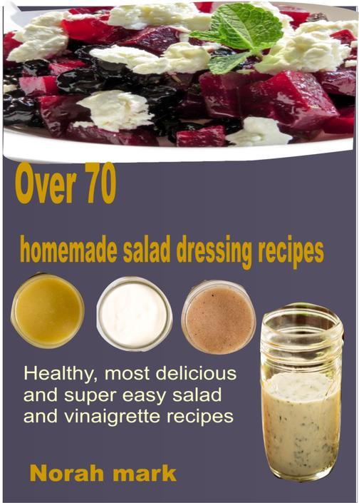 Over 70 Homemade Salad Dressing Recipes