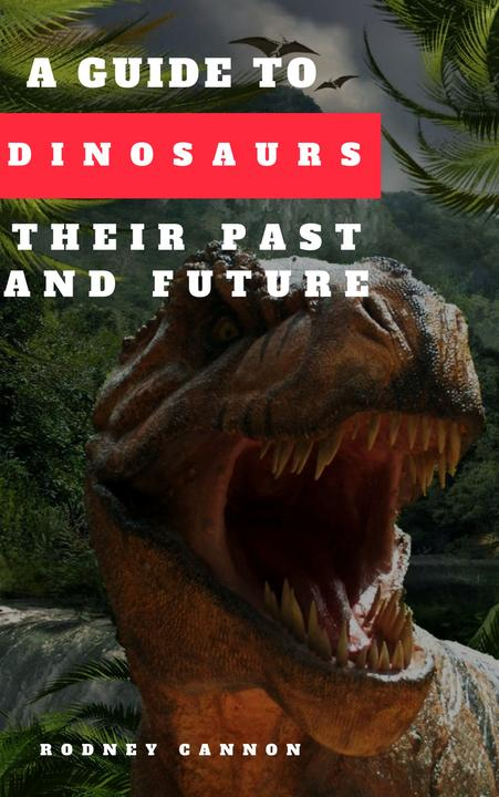 A Guide to Dinosaurs Their Past and Future