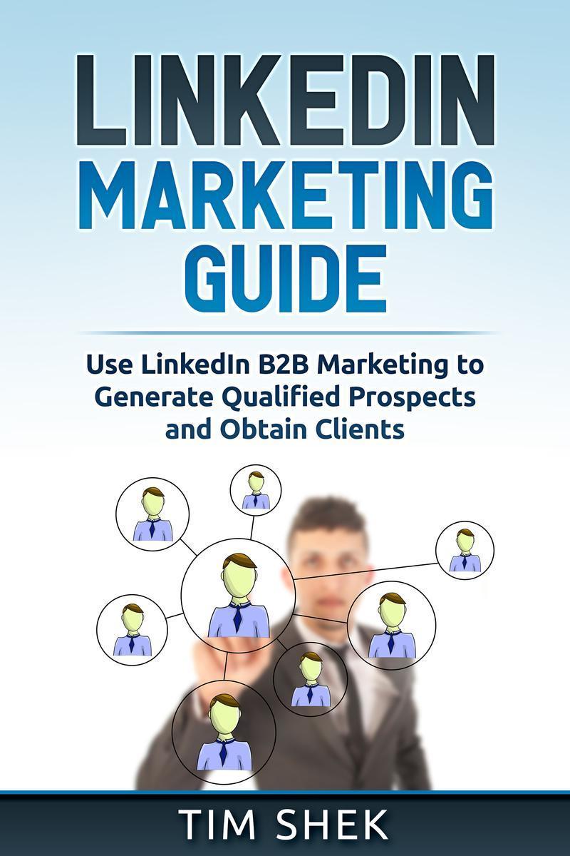LinkedIn Marketing: Use LinkedIn B2B Marketing to Generate Qualified Prospects a