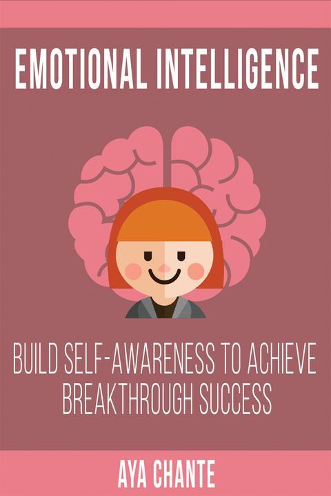 Emotional Intelligence: Build Self-Awareness to Achieve Breakthrough Success