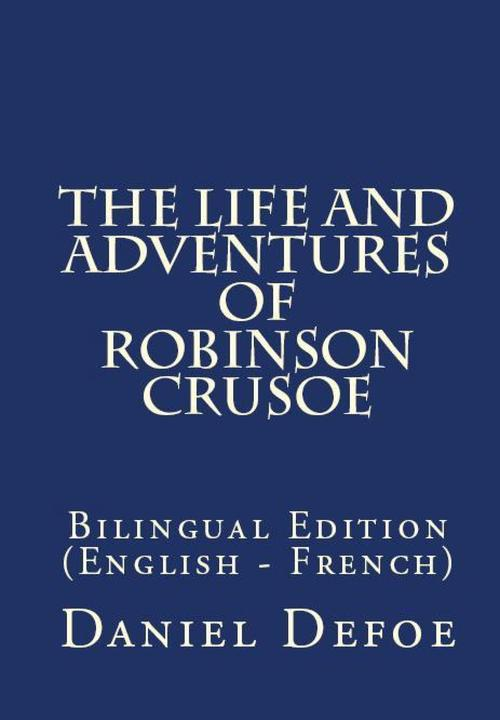 The Life And Adventures Of Robinson Crusoe: Bilingual Edition (English – French)