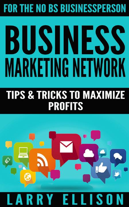 Business Marketing Network: Tips and Tricks to Maximize Profits