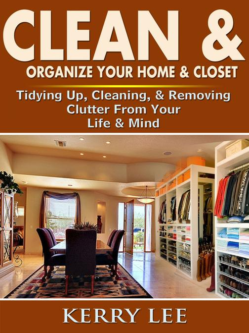 Clean & Organize Your Home & Closet: Tidying Up, Cleaning, & Removing Clutter Fr