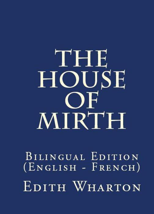 The House Of Mirth: Bilingual Edition (English – French)