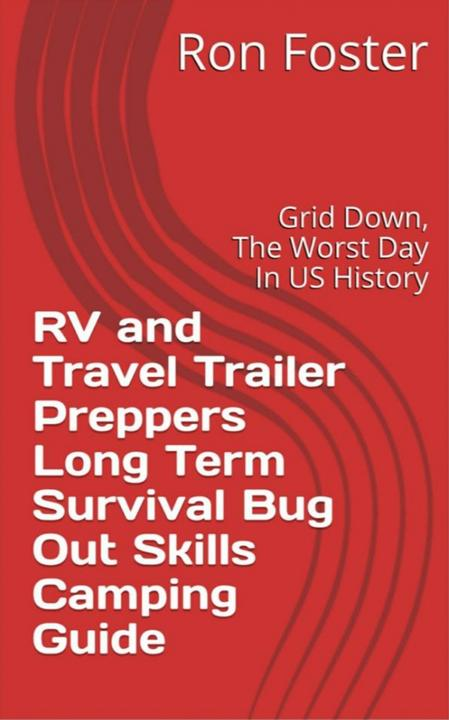 RV and Travel Trailer Preppers Long Term Survival Bug Out Skills Camping Guide