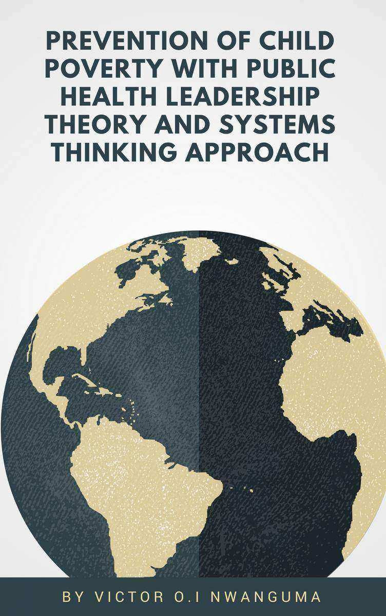 Prevention of Child Poverty with Public Health Leadership Theory and Systems Thi