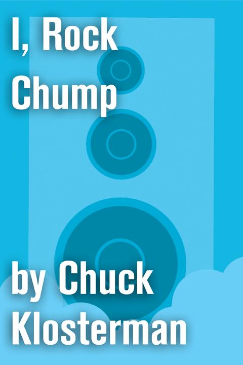I, Rock Chump:An Essay from Sex, Drugs, and Cocoa Puffs