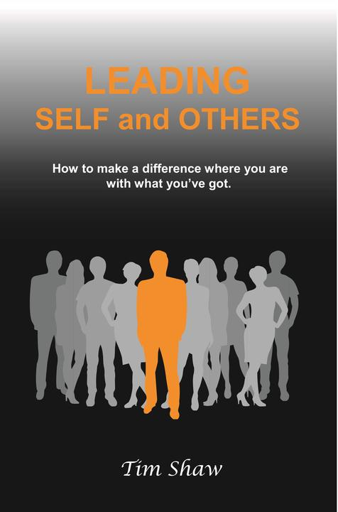 Leading Self and Others: How to make a difference where you are with what you've